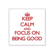 Keep Calm and focus on Being Good Sticker