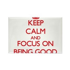 Keep Calm and focus on Being Good Magnets