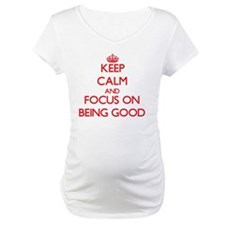 Keep Calm and focus on Being Good Shirt
