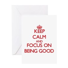 Keep Calm and focus on Being Good Greeting Cards