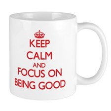 Keep Calm and focus on Being Good Mugs