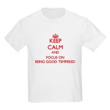 Keep Calm and focus on Being Good Tempered T-Shirt