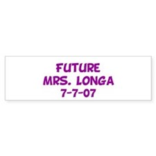 Future Mrs. Longa 7-7-07 Bumper Bumper Sticker
