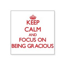 Keep Calm and focus on Being Gracious Sticker