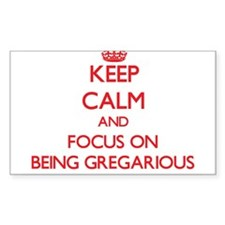 Keep Calm and focus on Being Gregarious Decal