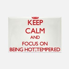 Keep Calm and focus on Being Hot-Tempered Magnets
