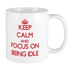 Keep Calm and focus on Being Idle Mugs