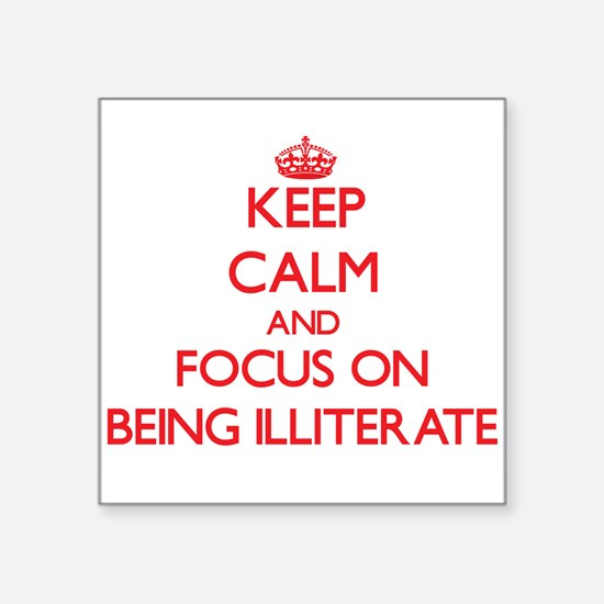 Keep Calm and focus on Being Illiterate Sticker