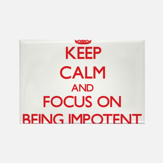 Keep Calm and focus on Being Impotent Magnets