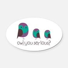 Owl You Serious? Oval Car Magnet