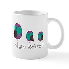 Owl You Serious? Mugs