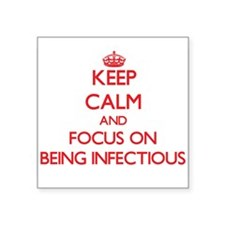 Keep Calm and focus on Being Infectious Sticker
