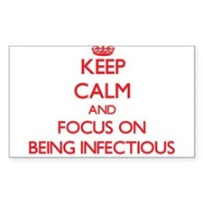 Keep Calm and focus on Being Infectious Decal