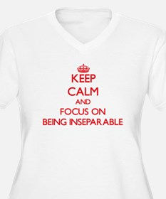 Keep Calm and focus on Being Inseparable Plus Size