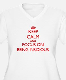 Keep Calm and focus on Being Insidious Plus Size T