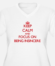 Keep Calm and focus on Being Insincere Plus Size T