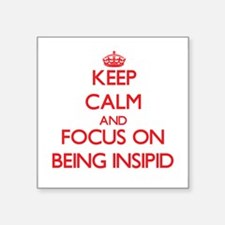 Keep Calm and focus on Being Insipid Sticker