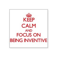Keep Calm and focus on Being Inventive Sticker