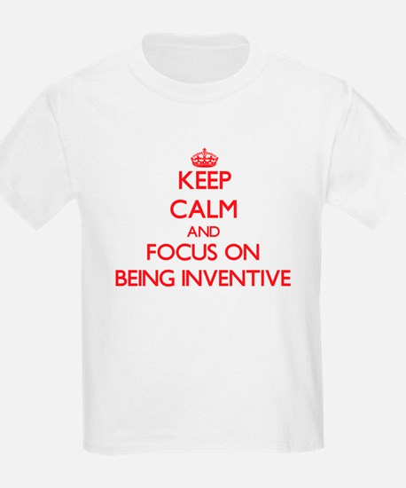 Keep Calm and focus on Being Inventive T-Shirt