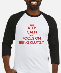 Keep Calm and focus on Being Klutzy Baseball Jerse