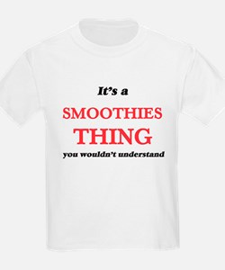 It's a Smoothies thing, you wouldn&#39 T-Shirt