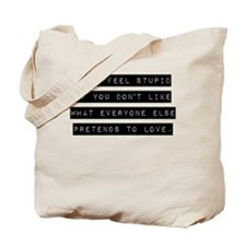 Don't Feel Stupid Tote Bag