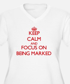 Keep Calm and focus on Being Marked Plus Size T-Sh