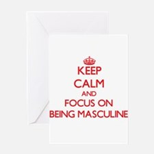 Keep Calm and focus on Being Masculine Greeting Ca