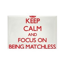 Keep Calm and focus on Being Matchless Magnets