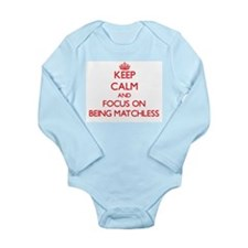 Keep Calm and focus on Being Matchless Body Suit