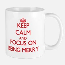 Keep Calm and focus on Being Merry Mugs