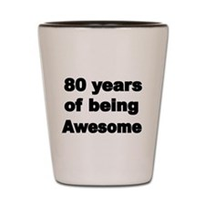 80 years of being Awesome Shot Glass
