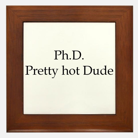 PhD Pretty hot Dude Framed Tile