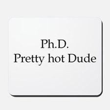 PhD Pretty hot Dude Mousepad