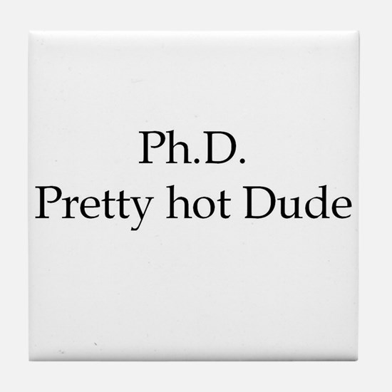 PhD Pretty hot Dude Tile Coaster