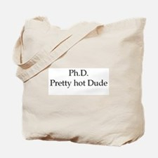 PhD Pretty hot Dude Tote Bag