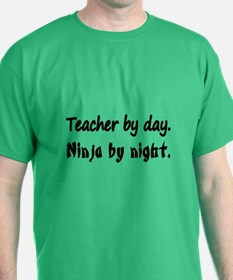 Teacher By Day. Ninja By Night. T-Shirt