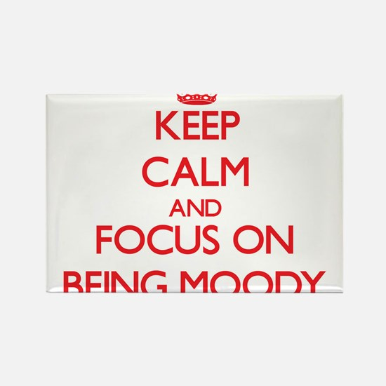 Keep Calm and focus on Being Moody Magnets