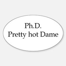 PhD Pretty hot Dame Oval Decal