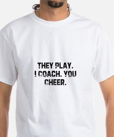 They Play. I Coach. You Cheer Shirt