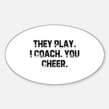 They Play. I Coach. You Cheer Oval Decal