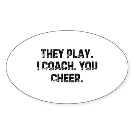 They Play. I Coach. You Cheer Oval Sticker