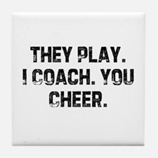 They Play. I Coach. You Cheer Tile Coaster