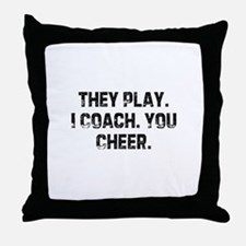 They Play. I Coach. You Cheer Throw Pillow