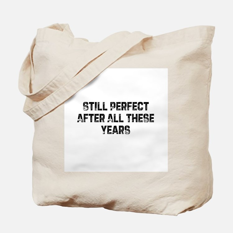 Still Perfect After All These Tote Bag