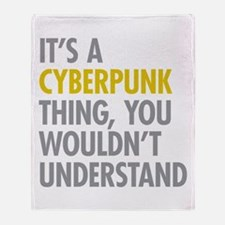 Its A Cyberpunk Thing Throw Blanket
