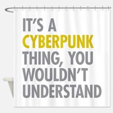 Its A Cyberpunk Thing Shower Curtain