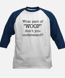 """What Part of """"WOOF"""" ... Tee"""