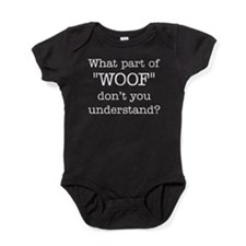 """What Part of """"WOOF"""" ... Baby Bodysuit"""