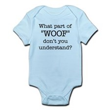 """What Part of """"WOOF"""" ... Infant Bodysuit"""